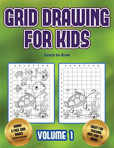Learn to draw (Grid drawing for kids - Volume 1): This book teaches kids how to draw using grids