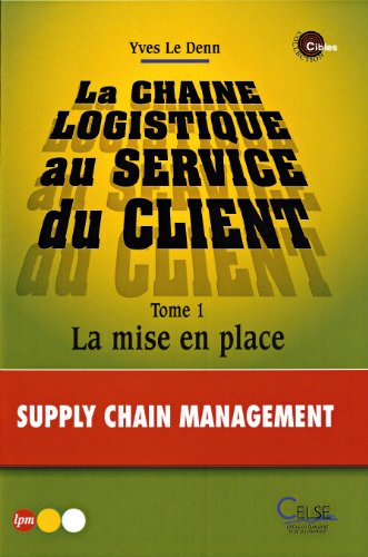 La chaîne logistique au service du client Tome1 par Yves Le Denn