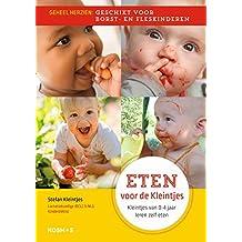 Eten voor de kleintjes - voor borst- én fleskinderen: Kleintjes van 0-4 jaar leren zelf eten