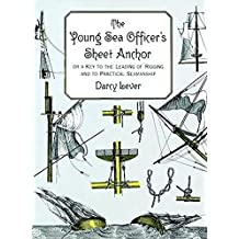 The Young Sea Officer's Sheet Anchor: Or a Key to the Leading of Rigging and to Practical Seamanship (Dover Maritime) (English Edition)