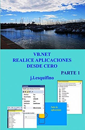 VB.NET. REALICE APLICACIONES DESDE CERO. PARTE I: Nivel inicial y medio por José Luis Esquifino Parras