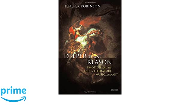 Deeper than Reason: Emotion and Its Role in Literature, Music, and Art