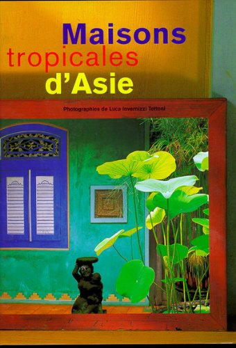 Maisons tropicales d'Asie par Luca Invernizzi Tettoni