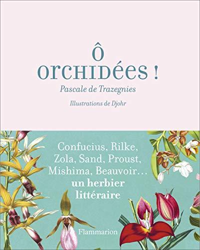 O Orchidées ! Un herbier littéraire par Pascale de Trazegnies
