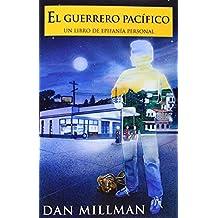 El Guerrero Pacifico:Un libro De Epifania Personal by Dan Millman (2001-06-09)