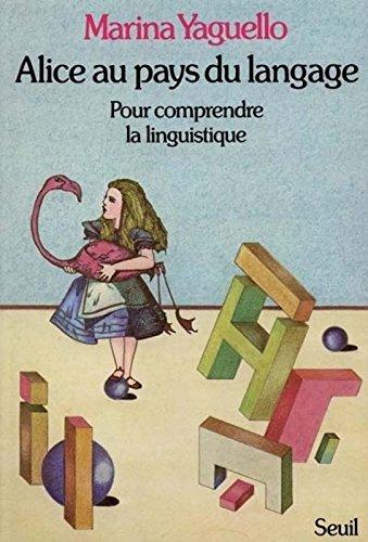 Alice au pays du langage. Pour comprendre la linguistique