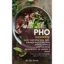 Pho Cookbook: Easy Recipes for Pho, Ramen Noodles and More! Simple Vietnamese Cookbook in Under 5 mins: Vietnamese Pho Recipes (English Edition)