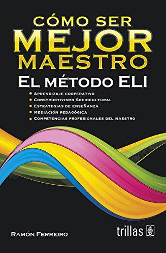 Cómo ser mejor maestro/How to become a better teacher: El método ELI/The ELI Method por Ramon Ferreiro Gravie