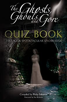 The Ghosts, Ghouls and Gore Quiz Book by [Solomon, Philip]