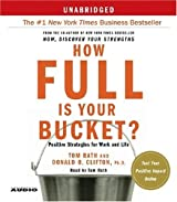 How Full is Your Bucket?: Positive Strategies for Work and Life by Donald O. Clifton (2005-01-05)