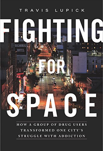 Fighting for Space How a Group of Drug Users Transformed One City's Struggle with Addiction