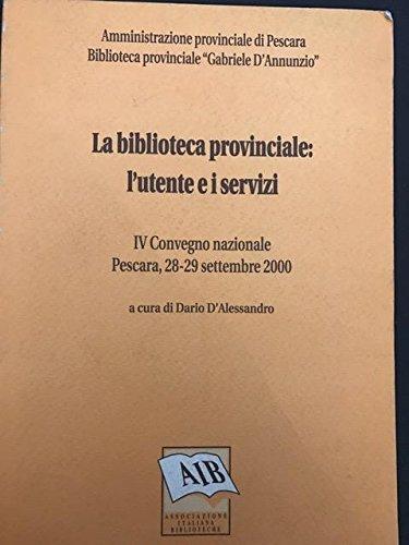 La biblioteca provinciale: l'utente e i servizi. Atti del 4º Convegno nazionale (Pescara, 28-29 settembre 2000)