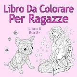 Scarica Libro Libro Da Colorare Per Ragazze Libro 8 Eta 8 Belle immagini come animali unicorni fate sirene principesse cavalli gatti e cani per bambini dai 8 anni in su (PDF,EPUB,MOBI) Online Italiano Gratis