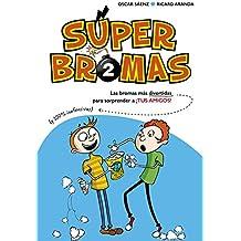Las bromas más divertidas (y 100% inofensivas) para sorprender a ¡tus amigos! (Súper Bromas) (No ficción ilustrados)