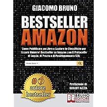 Bestseller Amazon: Come Pubblicare un Libro e Scalare le Classifiche per Essere Numero1 Bestseller su Amazon con il Protocollo di Lancio, di Prezzo e di Posizionamento SEO