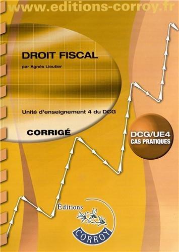 Droit fiscal - Corrigé. Unité d'enseignement 4 du DCG. Cas pratiques.