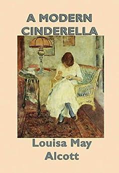 A Modern Cinderella (Unexpurgated Start Publishing LLC) by [Alcott,  Louisa May]