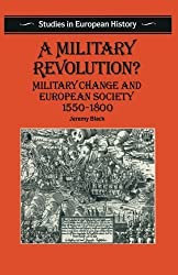 A Military Revolution?: Military Change and European Society, 1550-1800 (Studies in European history) by Jeremy Black (1991-06-18)