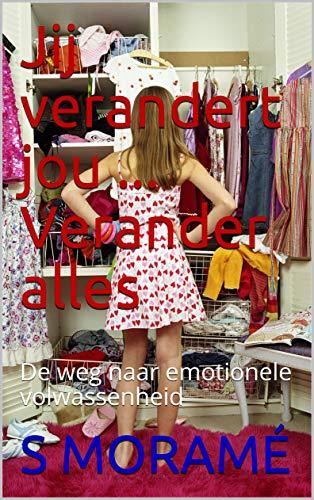 Jij verandert jou ... Verander alles: De weg naar emotionele volwassenheid (Dutch Edition)