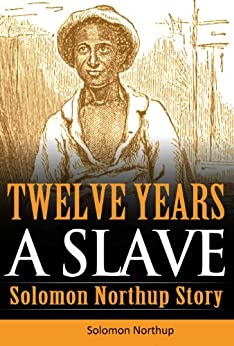 12 years a slave (English Edition) von [Northup, Solomon]