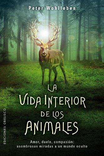 La vida interior de los animales por Peter Wohlleben