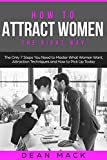 How to Attract Women: The Right Way - The Only 7 Steps You Need to Master What Women Want, Attraction Techniques and How to Pick Up Today (Social Skills Best Seller Book 8)