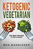 Ketogenic Vegetarian: The Best Recipes To Stay In Shape (English Edition)