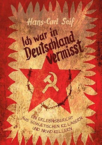Ich war in Deutschland vermisst: Ein Erlebnisbericht aus sowjetischen KZ-Lagern und NKWD-Kellern