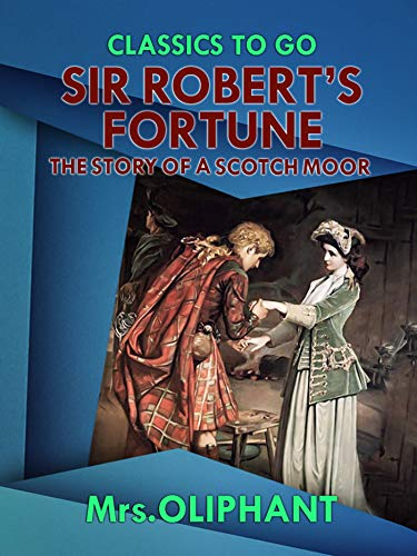 Sir Robert's Fortune the Story of a Scotch Moor (Classics To Go) (English  Edition)