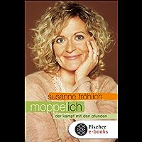 Moppel-Ich: Der Kampf mit den Pfunden (German Edition)