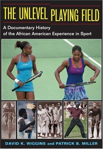The Unlevel Playing Field: A Documentary History of the African American Experience in Sport (Sport and Society) by David K. Wiggins (2003-06-30)