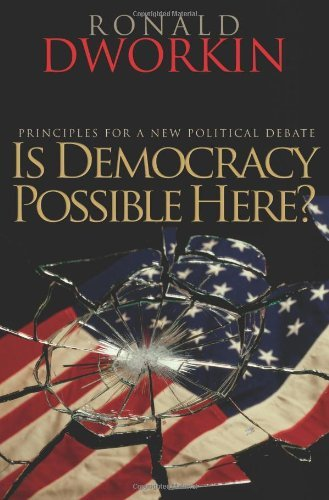 Is Democracy Possible Here?: Principles for a New Political Debate by Ronald Dworkin (21-Jul-2008) Paperback