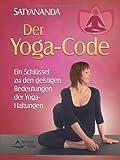 Der Yoga-Code - Ein Schlüssel zu den geistigen Bedeutungen der Yoga-Haltungen