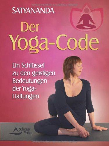 Preisvergleich Produktbild Der Yoga-Code: Ein Schlüssel zu den geistigen Bedeutungen der Yoga-Haltungen