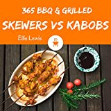 BBQ & Grilled Skewers & Kabobs 365: Enjoy 365 Days With Amazing BBQ & Grilled Skewers & Kabobs Recipes In Your Own BBQ & Grilled Skewers & Kabobs Cookbook! () [Book 1] (English Edition)