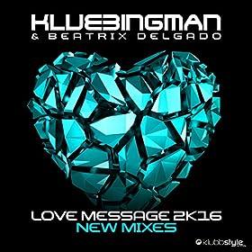 Klubbingman & Beatrix Delgado-Love Message 2K16 (New Mixes)
