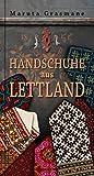 Handschuhe aus Lettland: 178 überlieferte Fäustlinge zum Nachstricken - Maruta Grasmane