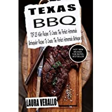 Texas BBQ: TOP 25 Killer Recipes To Create The Perfect Homemade Barbeque