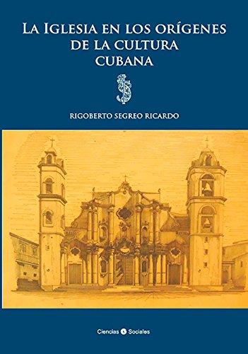 La Iglesia en los orígenes de la cultura cubana por Rigoberto Segreo Ricardo
