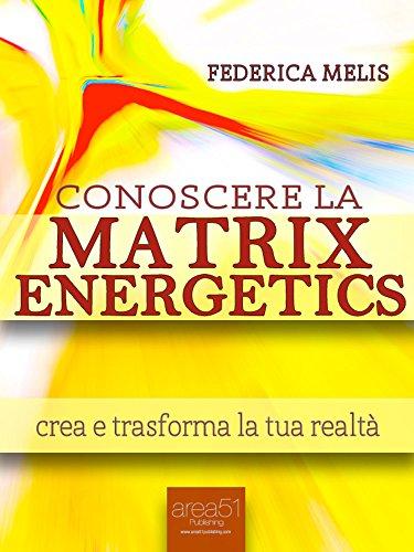 conoscere-la-matrix-energetics-crea-e-trasforma-la-tua-realta
