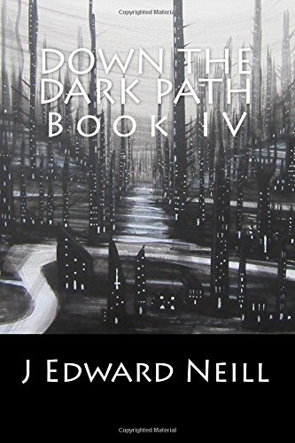 Down the Dark Path (Part 4 of 4): Down the Dark Path Mini-Serial: Volume 4