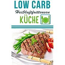 Low Carb Heißluftfritteusen Küche: Schlanke Heißluftfritteuse Rezepte zum Abnehmen (Heißluft Friteuse Rezepte, Heißluftfritöse Rezepte, Heißluftfriteuse Rezepte)