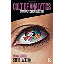 Cult of Analytics: Data analytics for marketing by Steve Jackson (2015-12-10)