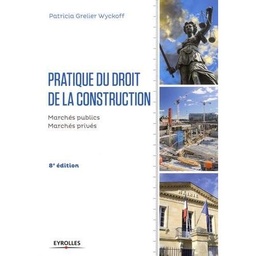 Pratique du droit de la construction: Marchés publics et privés.