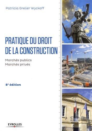 Pratique du droit de la construction: Marchs publics et privs.