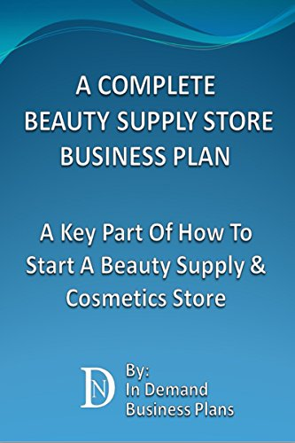 A Complete Beauty Supply Store Business Plan: A Key Part Of How To Start A Beauty Supply & Cosmetics Store (English Edition)