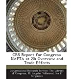 [ Crs Report For Congress: Nafta At 20: Overview And Trade Effects ] By Villarreal, M Angeles (Author) [ Nov - 2013 ] [ Paperback ]