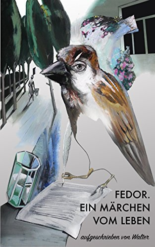 Fedor. Ein Märchen vom Leben: aufgeschrieben von Walter