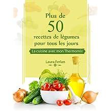 Plus de 50 recettes de Légumes pour tous les jours: La cuisine avec mon Thermomix