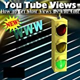 How To Get More Views On You Tube